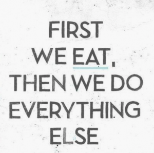 First we eat, then we do everything else